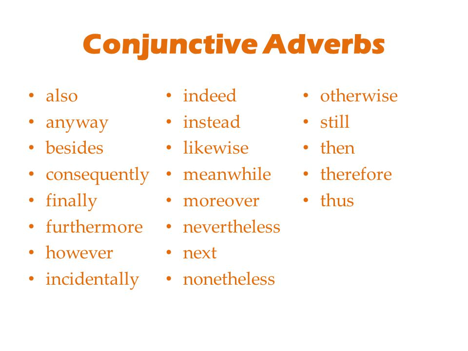Conjunctive Adverbs also indeed otherwise anyway instead still besides