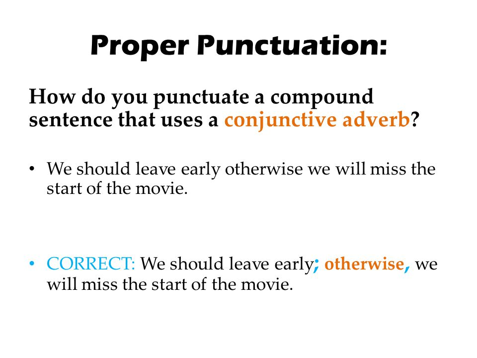 Proper Punctuation: How do you punctuate a compound sentence that uses a conjunctive adverb
