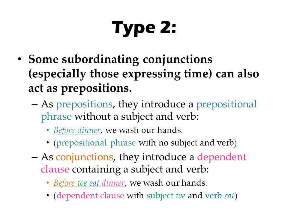 Type 2: Some subordinating conjunctions (especially those expressing time) can also act as prepositions.