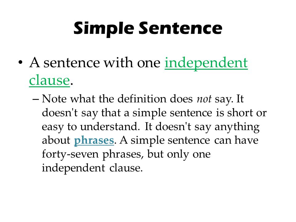 Simple Sentence A sentence with one independent clause.