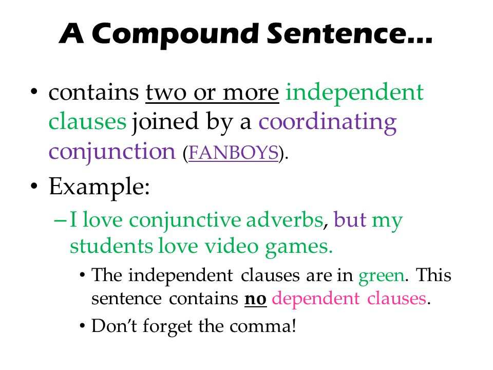 A Compound Sentence… contains two or more independent clauses joined by a coordinating conjunction (FANBOYS).