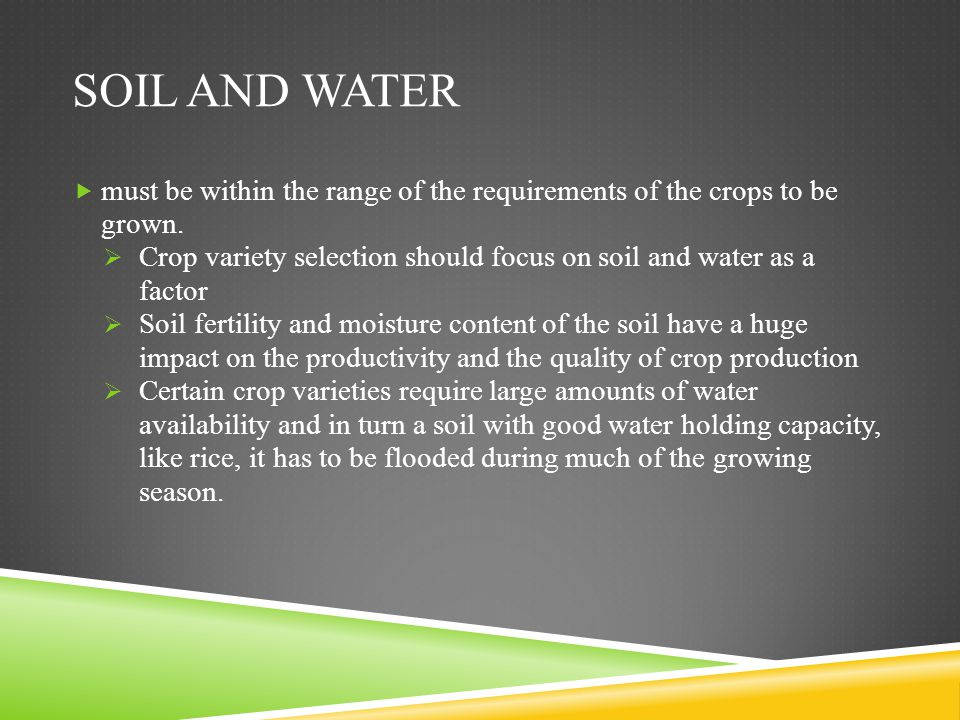 Soil and Water must be within the range of the requirements of the crops to be grown.