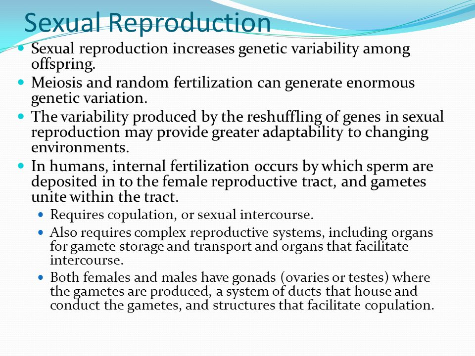 Sexual Reproduction Sexual reproduction increases genetic variability among offspring.