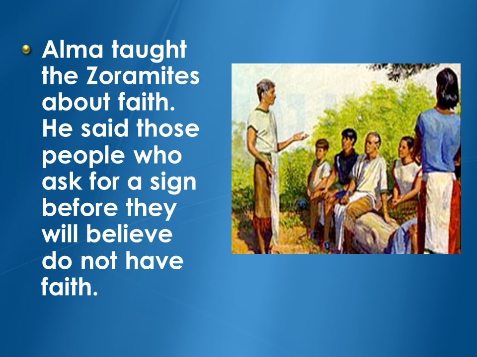 Alma taught the Zoramites about faith