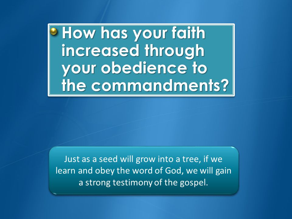How has your faith increased through your obedience to the commandments