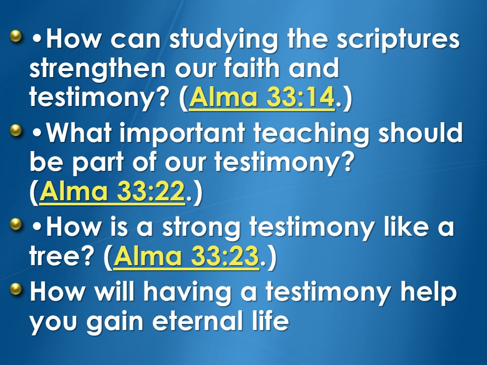 •How can studying the scriptures strengthen our faith and testimony