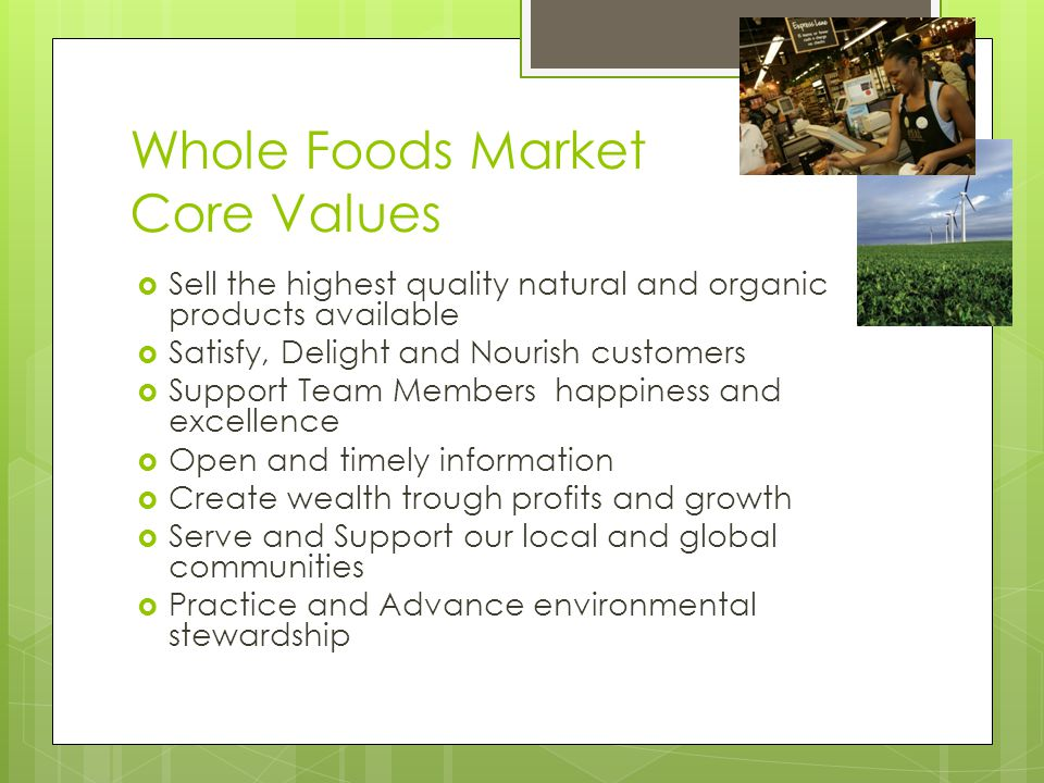 whole foods market in 2006 mission core values and strategy Whole foods market culture and ethical climate jawaher alotaibi july 23 (whole foods market, 2015) wfm in addition, he states that [he] communicates the mission and values of whole foods at every opportunity and [tries] to live those core values [himself] with.