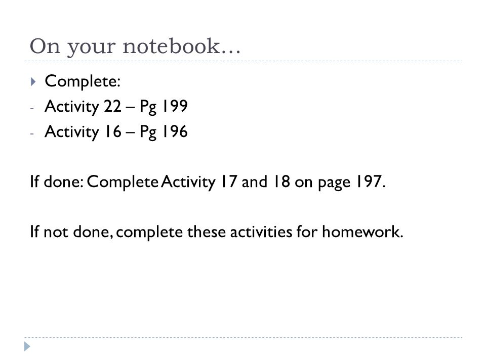 On your notebook… Complete: Activity 22 – Pg 199 Activity 16 – Pg 196