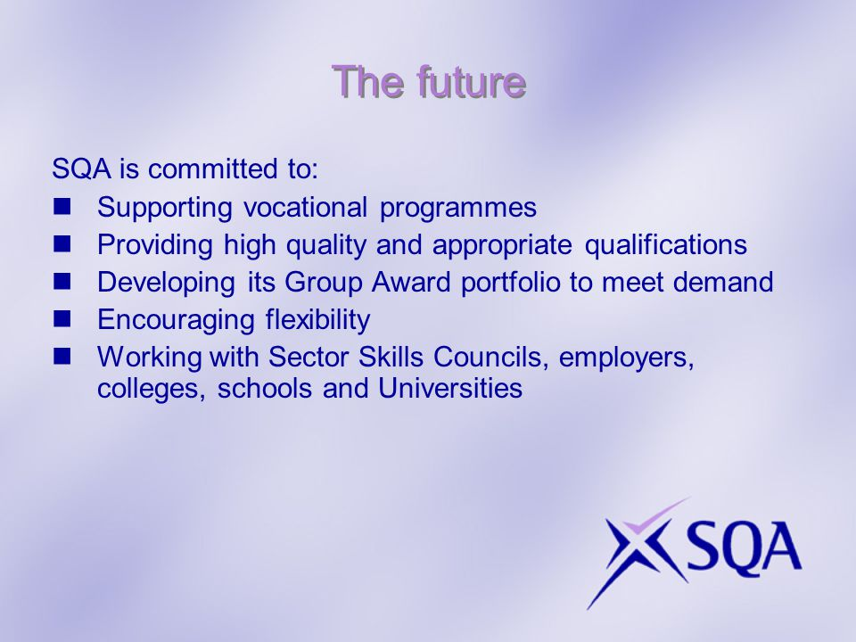 The future SQA is committed to: Supporting vocational programmes