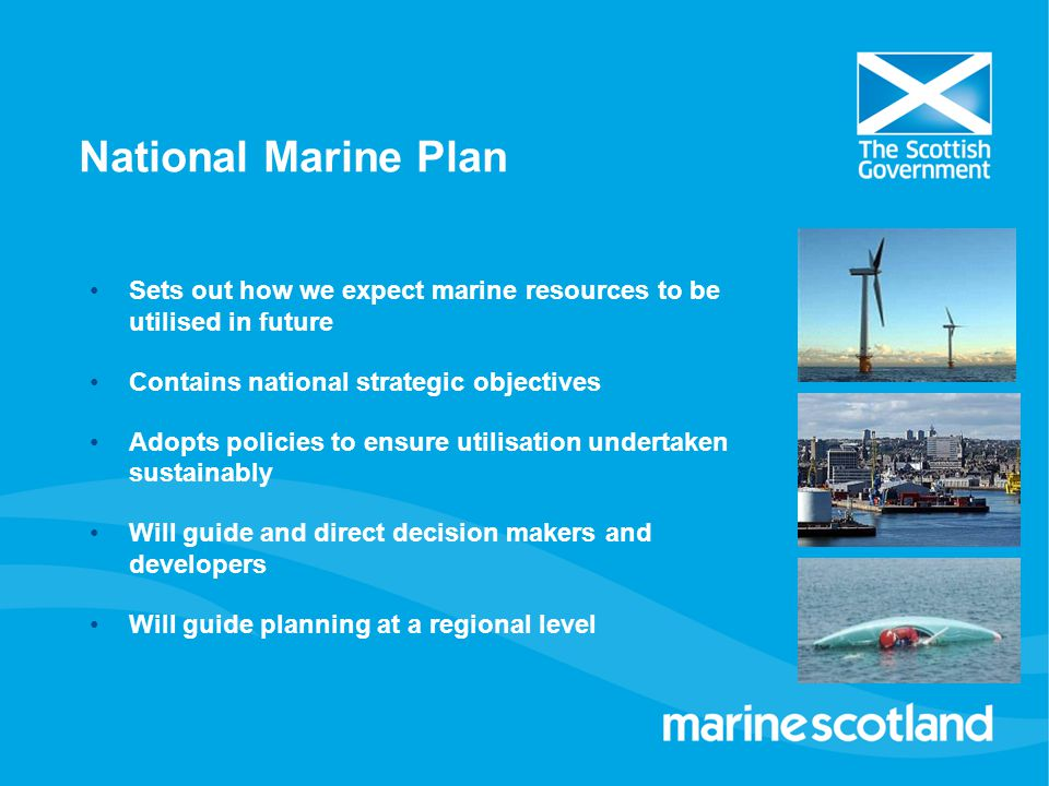 National Marine Plan Sets out how we expect marine resources to be utilised in future. Contains national strategic objectives.