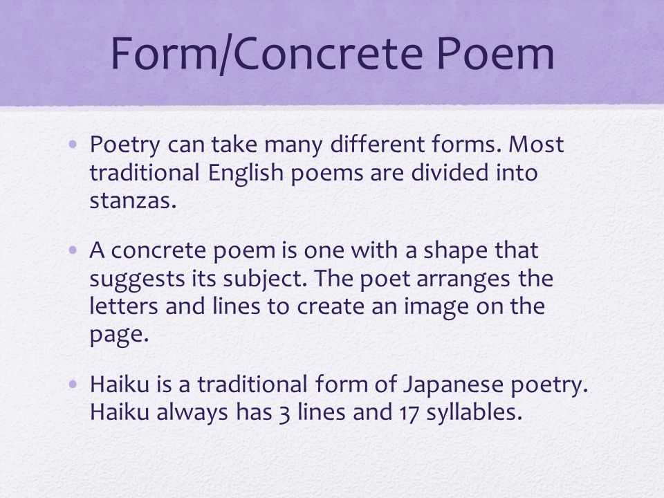 Form/Concrete Poem Poetry can take many different forms. Most traditional English poems are divided into stanzas.