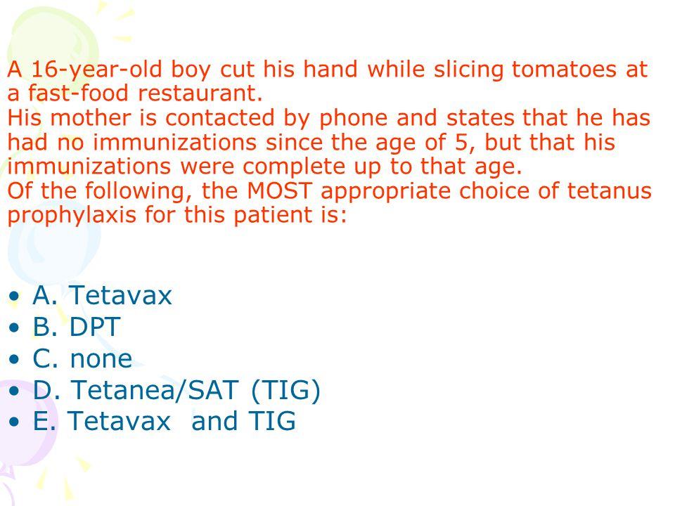 A. Tetavax B. DPT C. none D. Tetanea/SAT (TIG) E. Tetavax and TIG