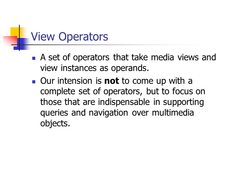 View Operators A set of operators that take media views and view instances as operands.