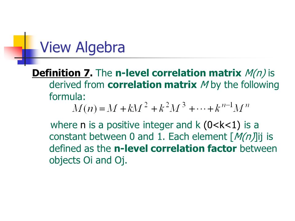 View AlgebraDefinition 7. The n-level correlation matrix M(n) is derived from correlation matrix M by the following formula: