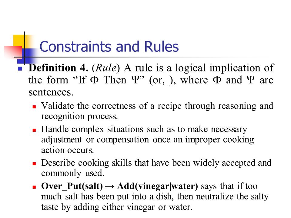 Constraints and RulesDefinition 4. (Rule) A rule is a logical implication of the form If Ф Then Ψ (or, ), where Ф and Ψ are sentences.