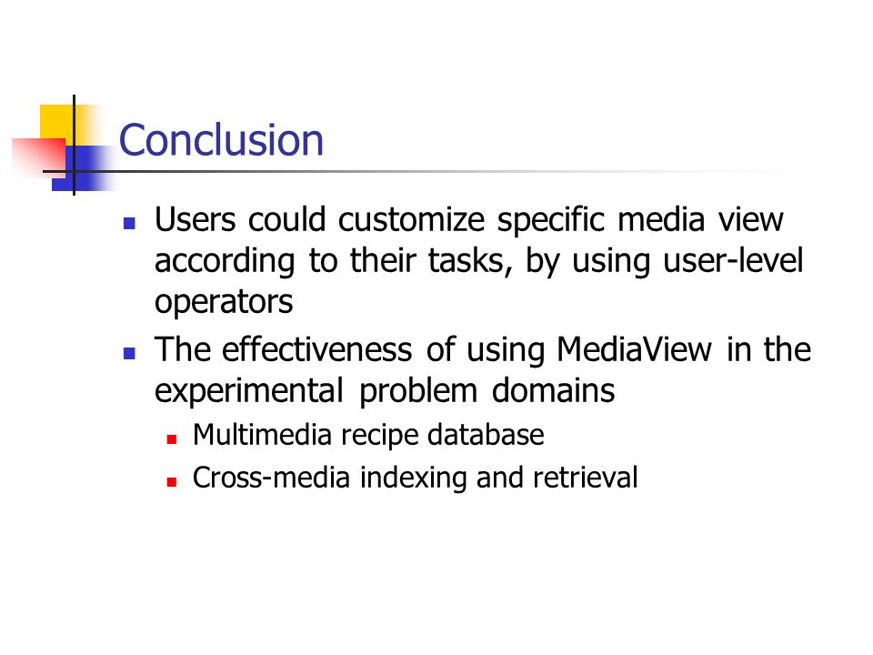 Conclusion Users could customize specific media view according to their tasks, by using user-level operators.
