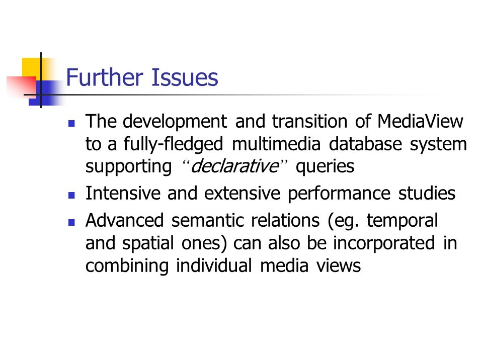 Further IssuesThe development and transition of MediaView to a fully-fledged multimedia database system supporting declarative queries.