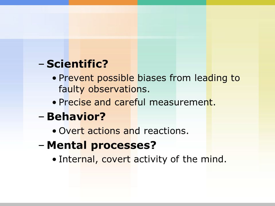 the scientific study of behaviour and mental processes Today, psychology is defined as the scientific study of behavior and mental  processes philosophical interest in the mind and behavior dates back to the.