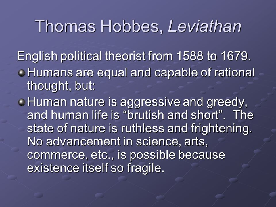 human nature according to john locke and thomas hobbes Begin your central examination of hobbes, locke, montesquieu what significant historical event occu rred prior to thomas hobbes' writing of leviathan how did rousseau view man in a state of nature what, according to rousseau, was the influence.