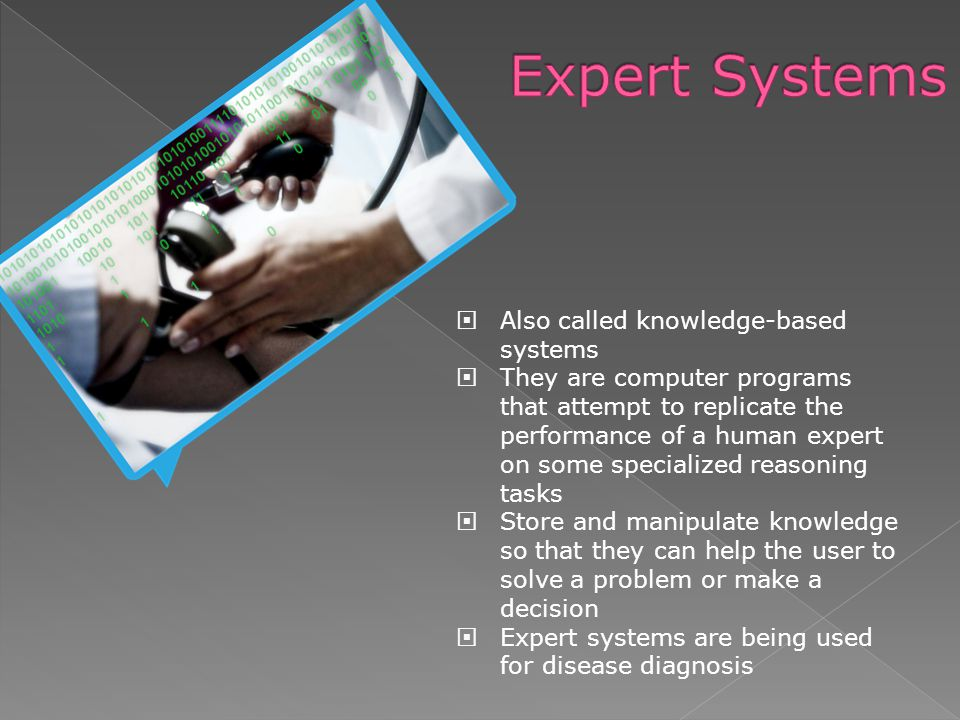 Expert Systems Also called knowledge-based systems