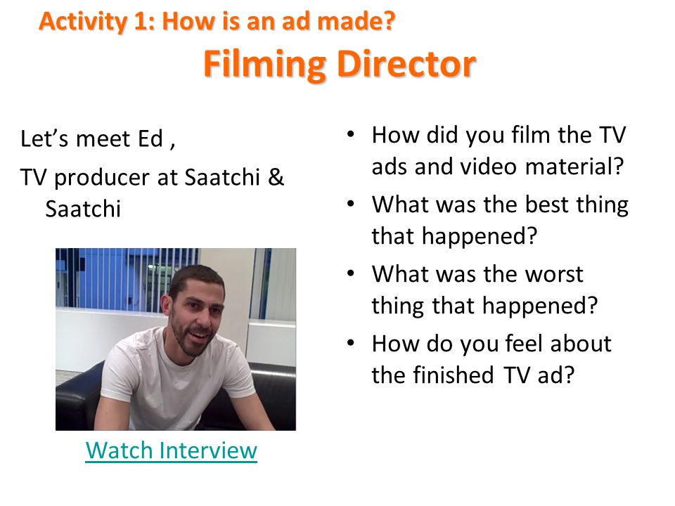 Filming Director Activity 1: How is an ad made Let's meet Ed ,