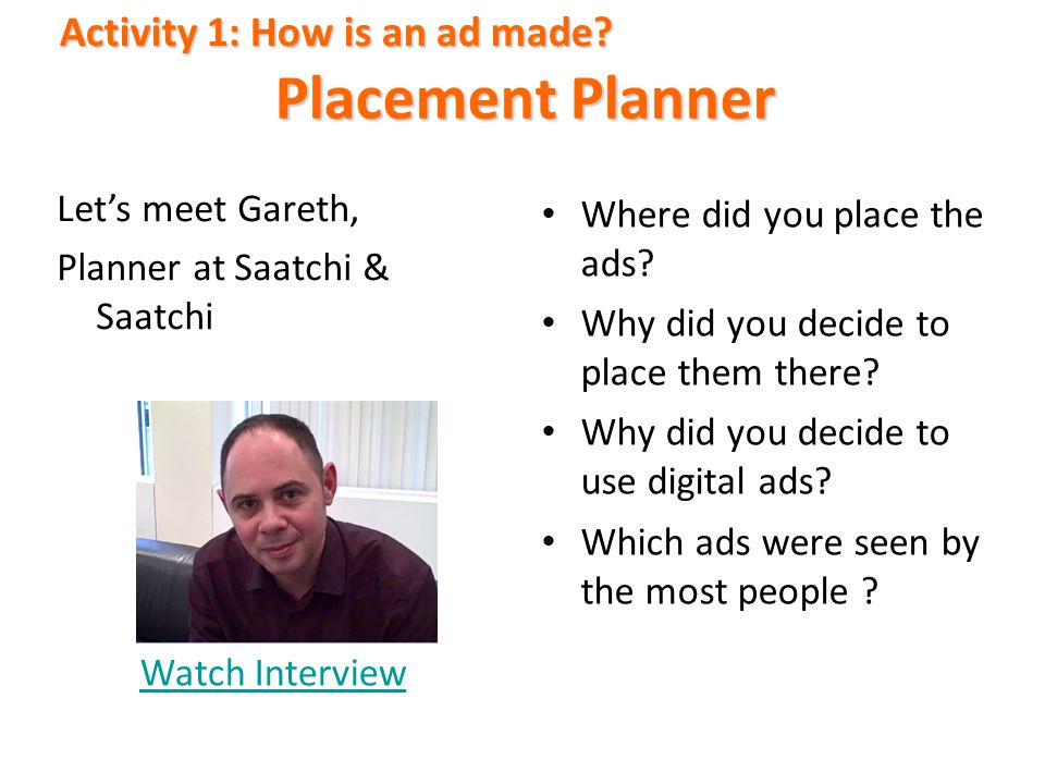 Placement Planner Activity 1: How is an ad made Let's meet Gareth,