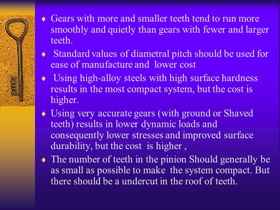 Gears with more and smaller teeth tend to run more smoothly and quietly than gears with fewer and larger teeth.