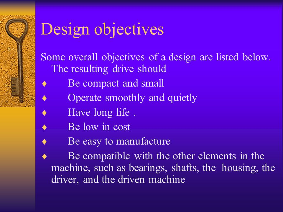 Design objectives Some overall objectives of a design are listed below. The resulting drive should.