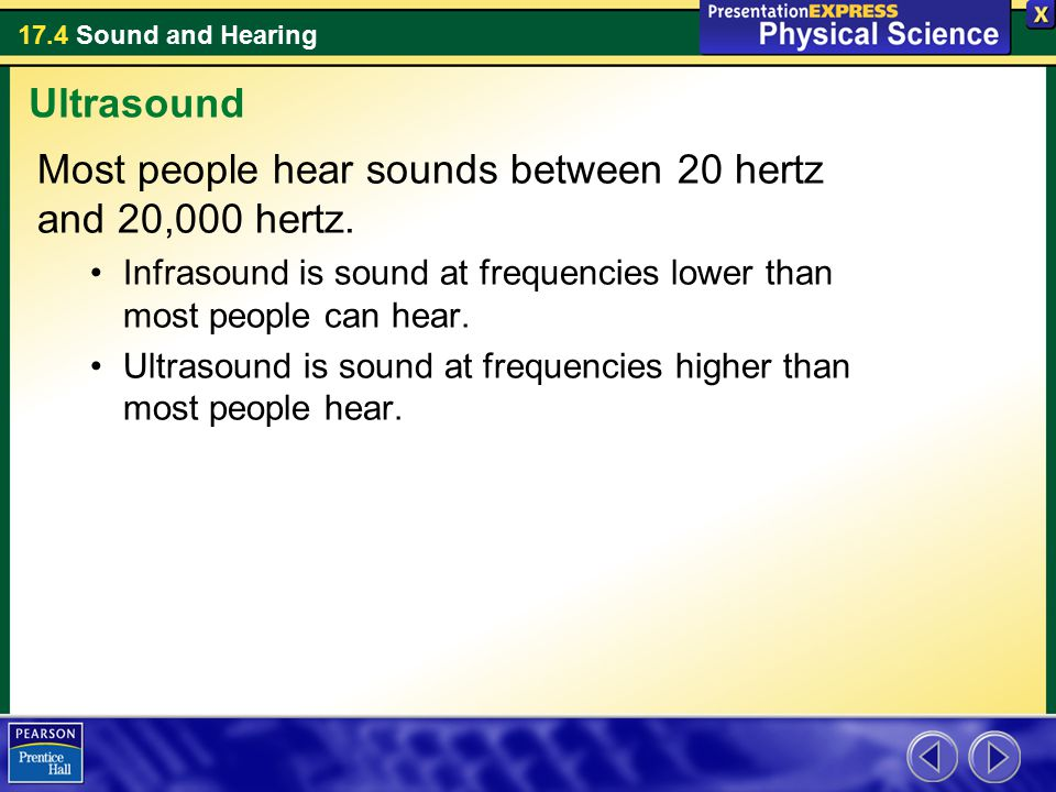Most people hear sounds between 20 hertz and 20,000 hertz.