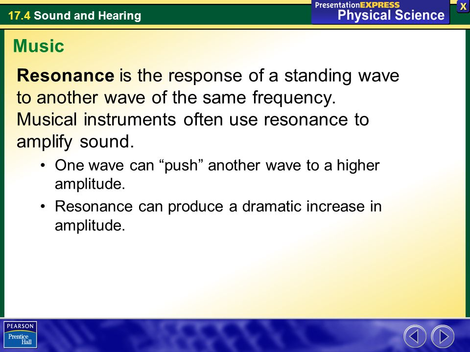 Music Resonance is the response of a standing wave to another wave of the same frequency. Musical instruments often use resonance to amplify sound.