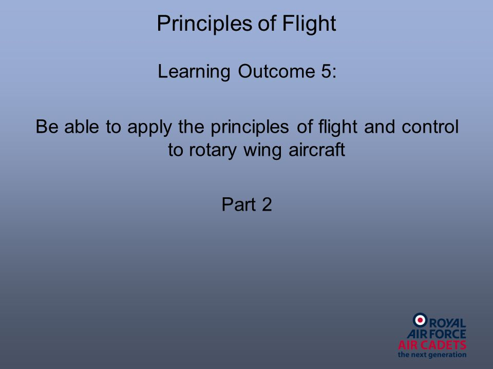 Principles of Flight Learning Outcome 5: Be able to apply the principles of flight and control to rotary wing aircraft Part 2