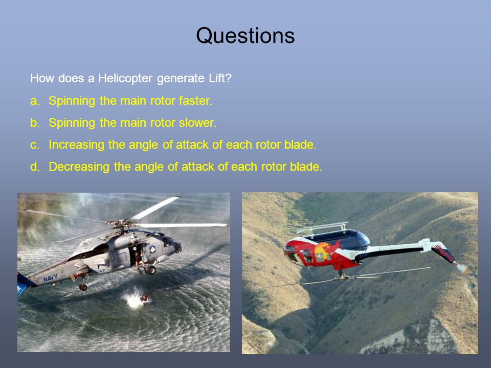 Questions How does a Helicopter generate Lift