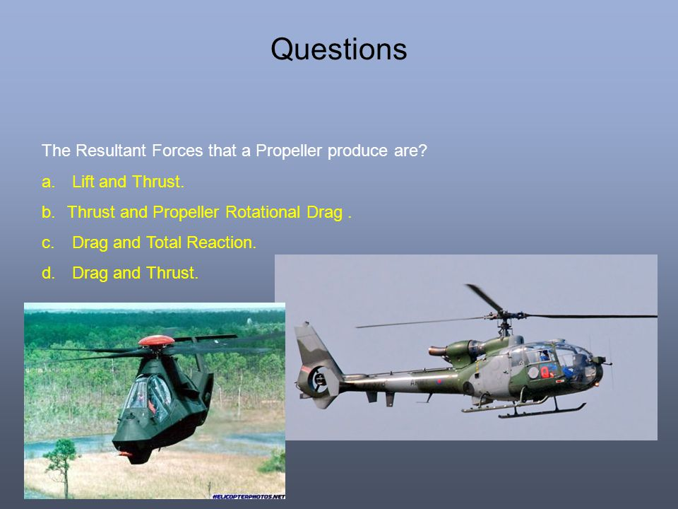 Questions The Resultant Forces that a Propeller produce are
