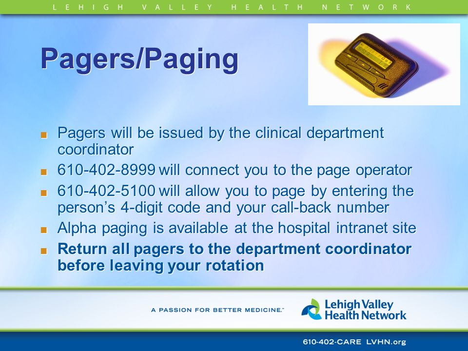 Pagers/PagingPagers will be issued by the clinical department coordinator. 610-402-8999 will connect you to the page operator.