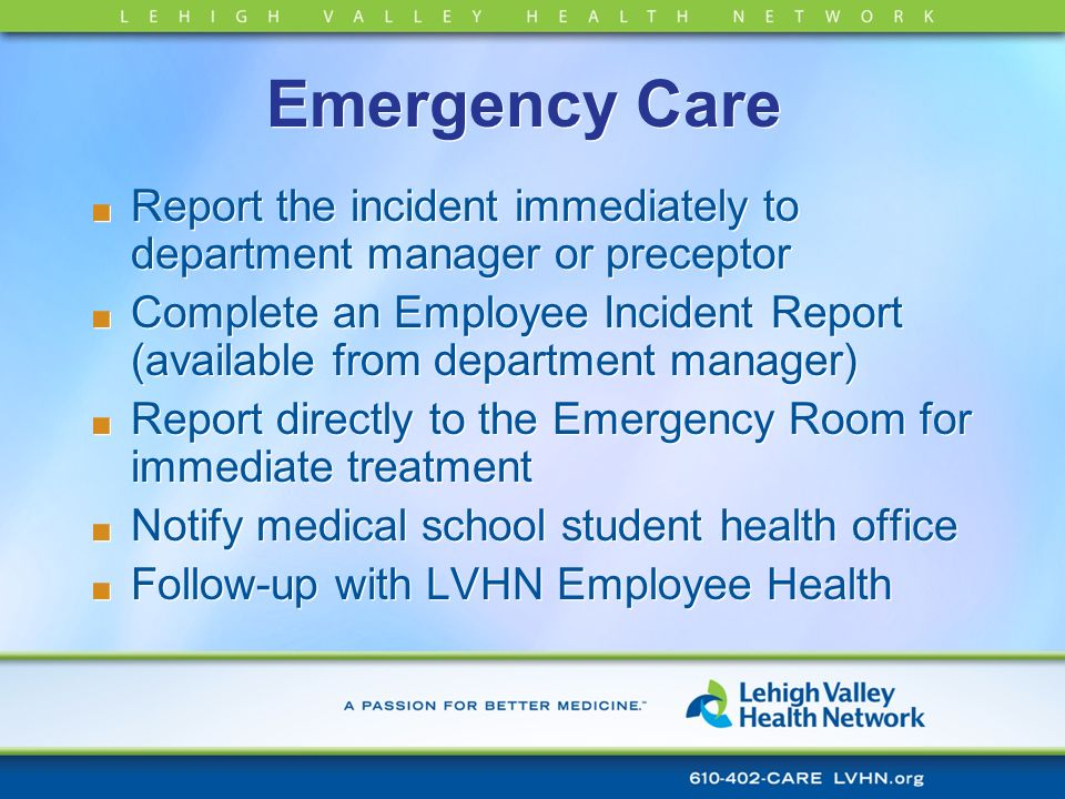 Emergency CareReport the incident immediately to department manager or preceptor.