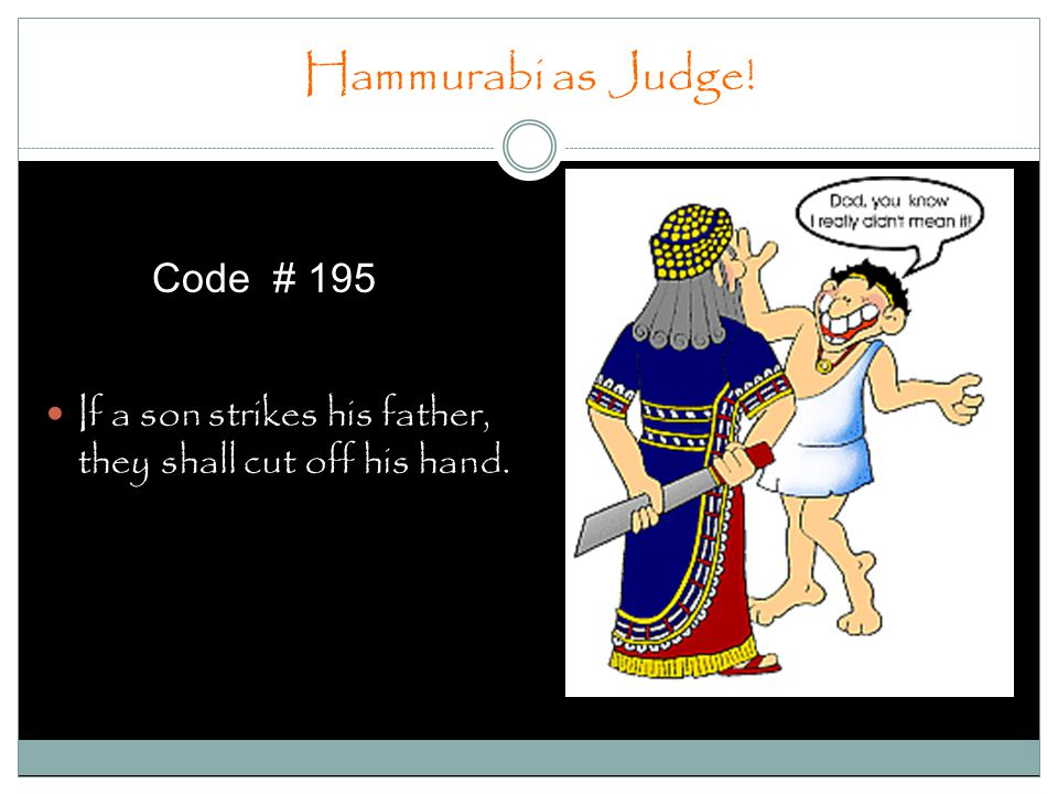 195 if a son strike his father his hands shall be hewn off Protection of property (what is property) 2 protection of individuals 195 if a son strike his father, his hands shall be hewn off 196 and cut out the eye, his hands shall be cut off 219 if a physician make a large incision in the slave of a freed man.