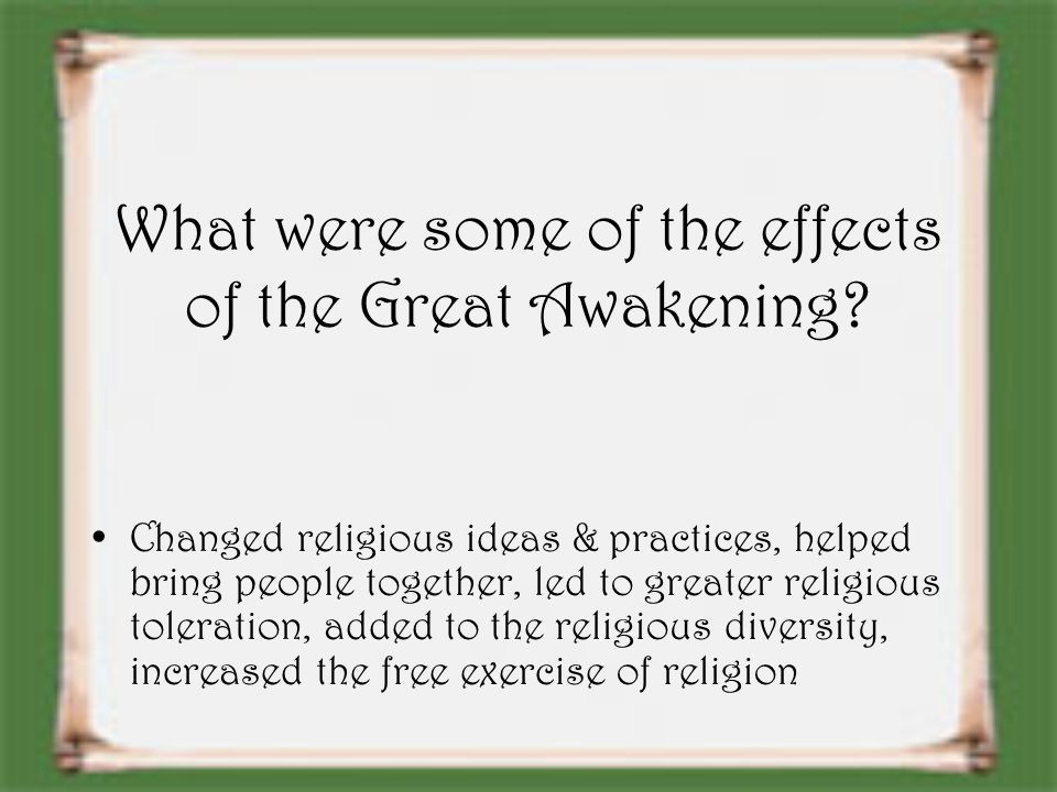 the effects of the great awakening on religion Choose one of the effects of the second great awakening and discuss for many centuries, it is hard to deny the role that religion has played in the development of nations all around the world, america included.