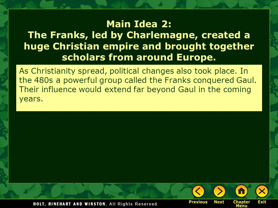 Main Idea 2: The Franks, led by Charlemagne, created a huge Christian empire and brought together scholars from around Europe.