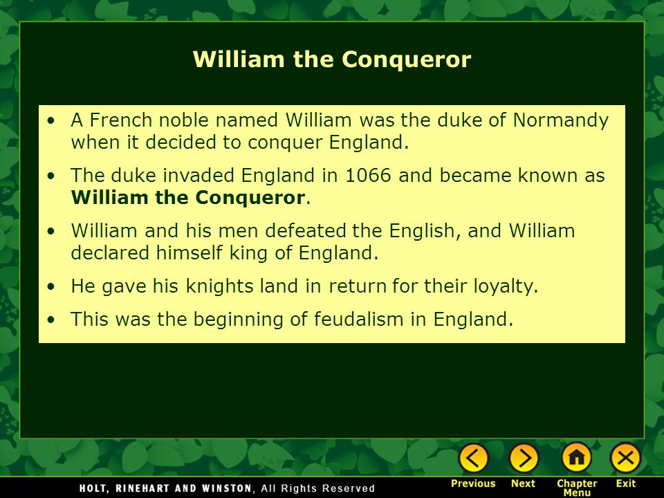 William the Conqueror A French noble named William was the duke of Normandy when it decided to conquer England.
