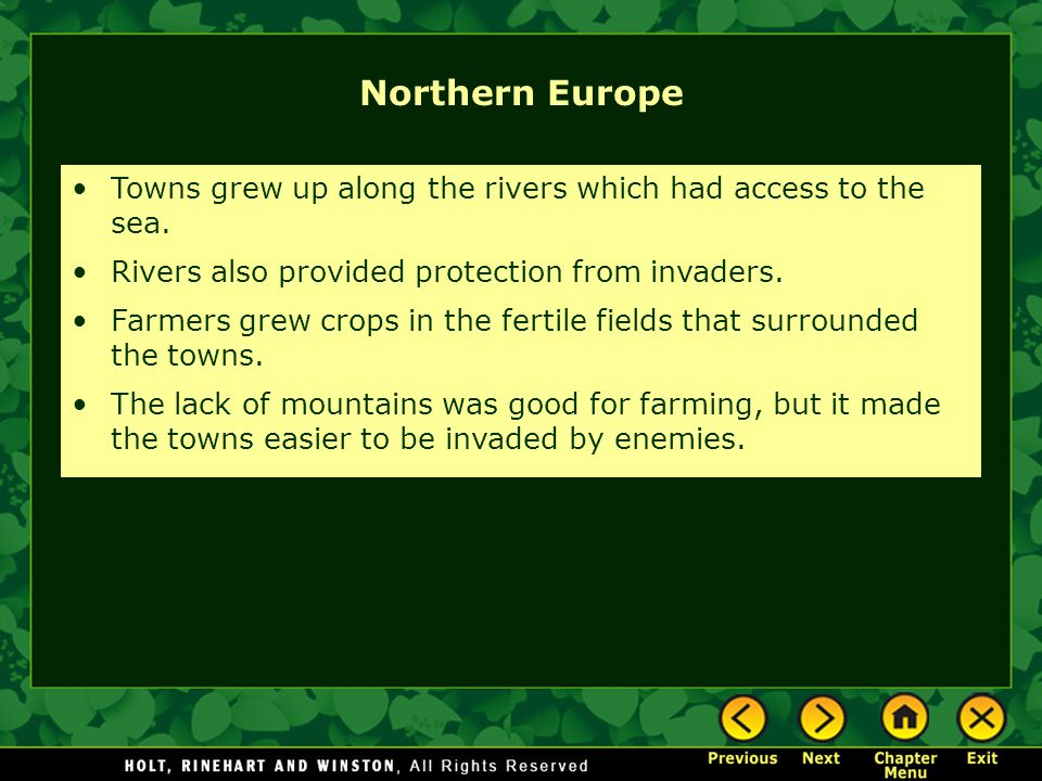 Northern Europe Towns grew up along the rivers which had access to the sea. Rivers also provided protection from invaders.