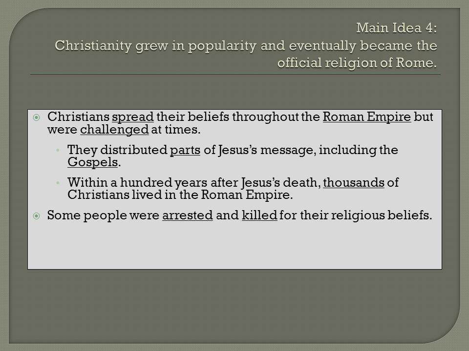 Main Idea 4: Christianity grew in popularity and eventually became the official religion of Rome.