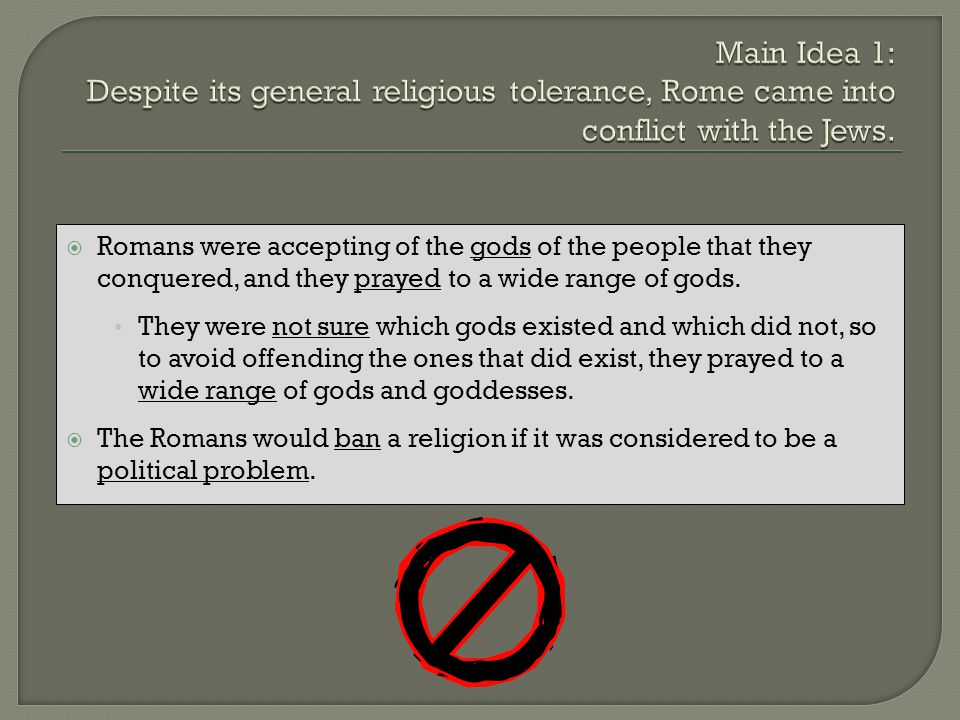 Main Idea 1: Despite its general religious tolerance, Rome came into conflict with the Jews.