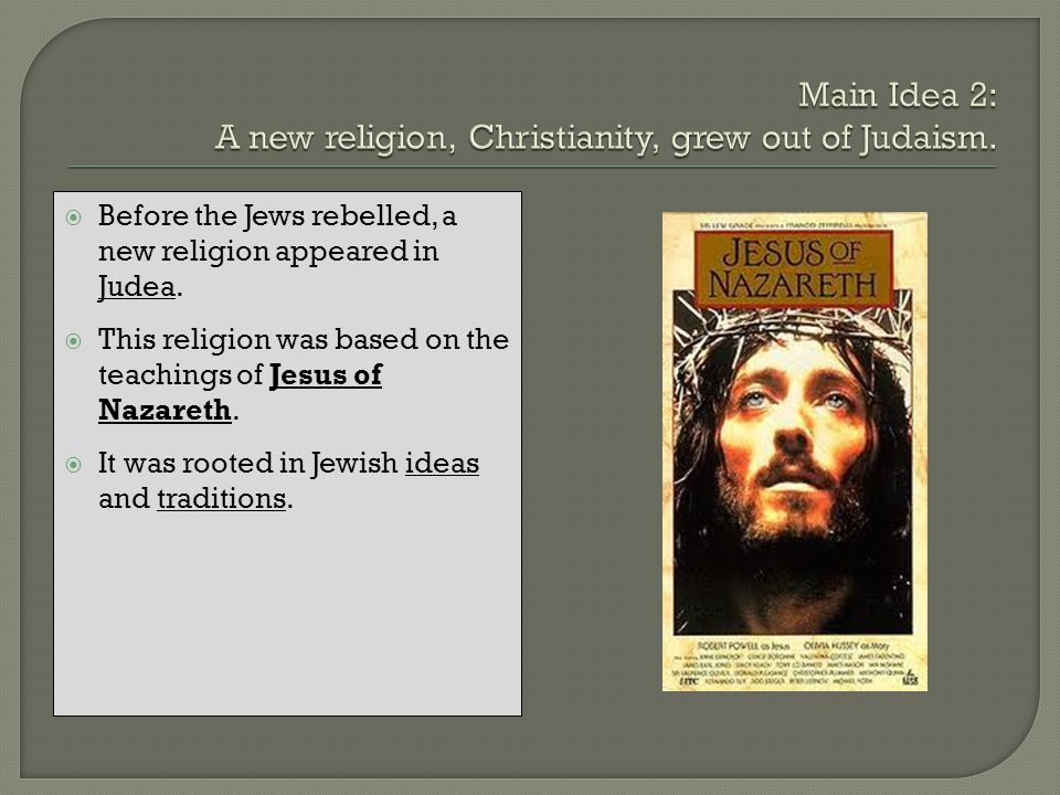 Main Idea 2: A new religion, Christianity, grew out of Judaism.