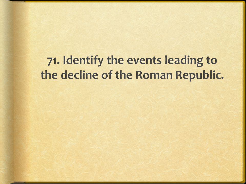 the decline of the roman republic The rise of donald trump supposedly heralds the decline of the  taken the  opportunity to compare this moment to the fall of rome's republic in.
