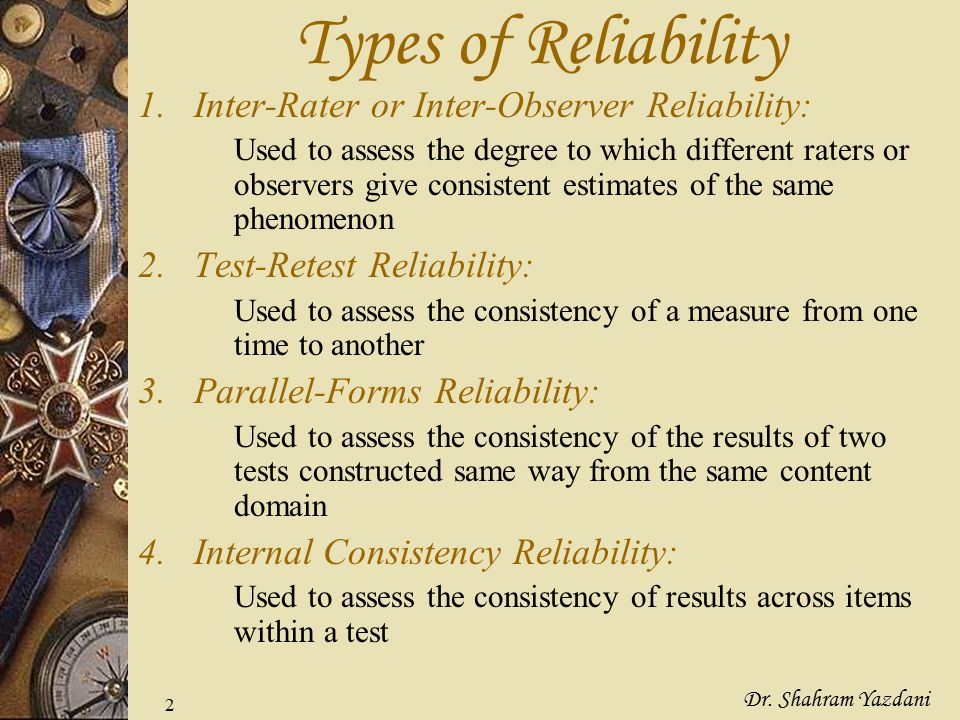 Types of Reliability Inter-Rater or Inter-Observer Reliability: