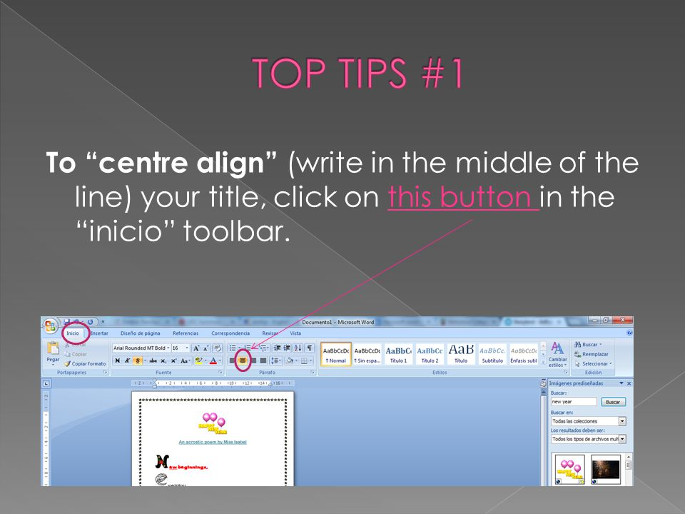 TOP TIPS #1 To centre align (write in the middle of the line) your title, click on this button in the inicio toolbar.