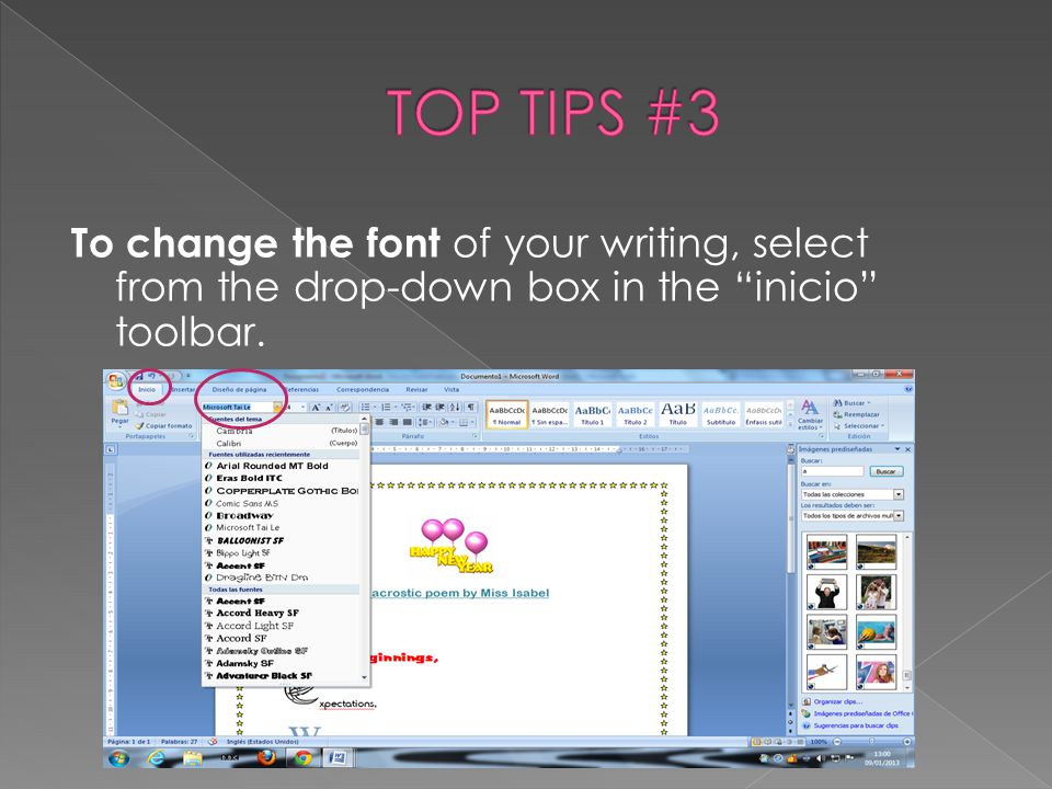 TOP TIPS #3 To change the font of your writing, select from the drop-down box in the inicio toolbar.