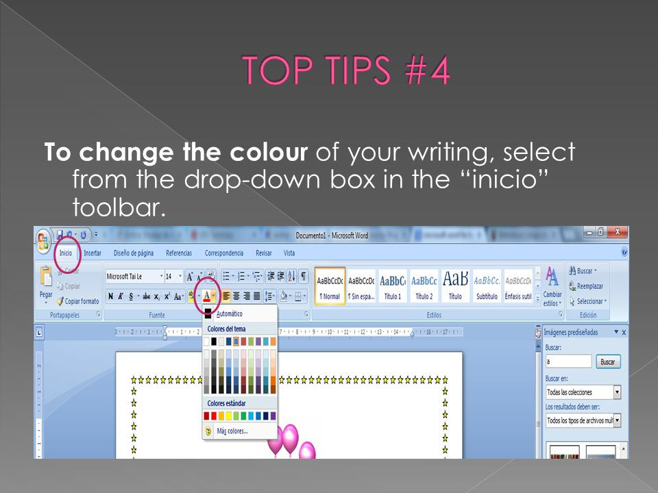 TOP TIPS #4 To change the colour of your writing, select from the drop-down box in the inicio toolbar.