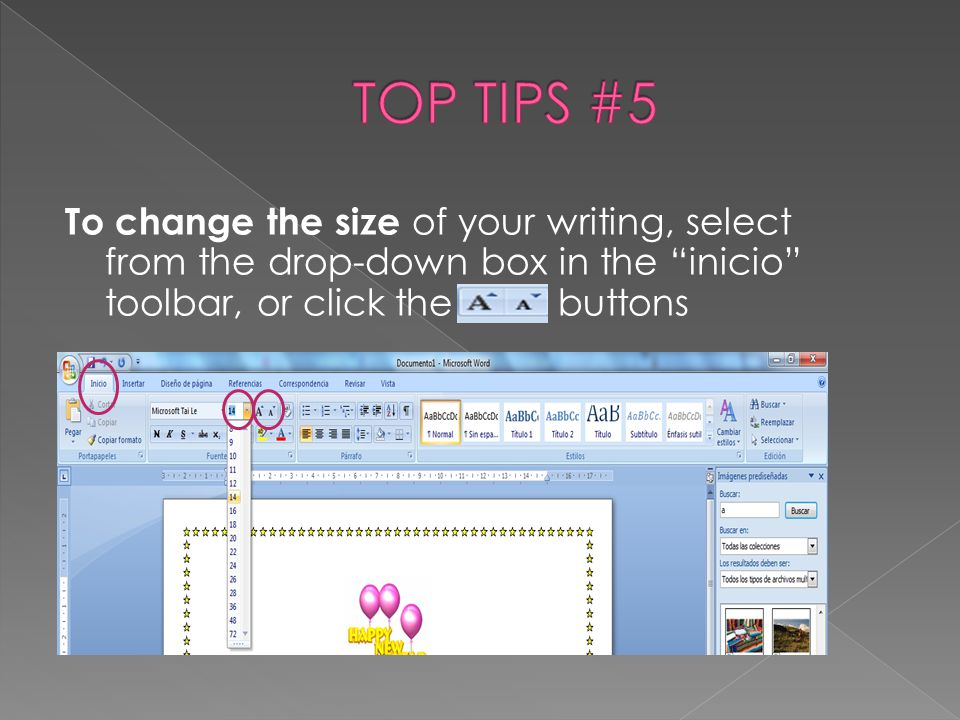 TOP TIPS #5 To change the size of your writing, select from the drop-down box in the inicio toolbar, or click the buttons.