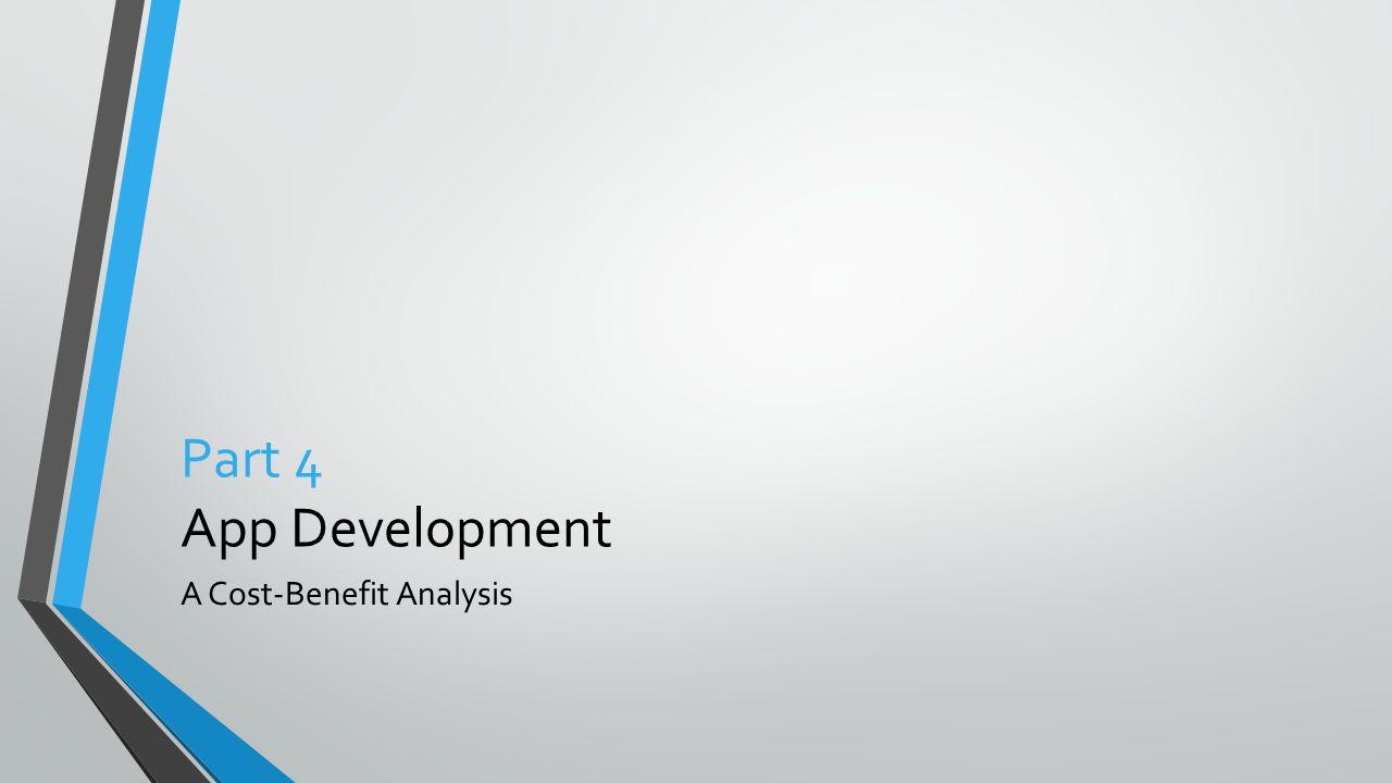Part 4 App Development A Cost-Benefit Analysis